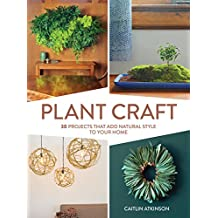 Plant Craft: 30 Projects that Add Natural Style to Your Home (English Edition)