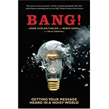 Bang!: Getting Your Message Heard in a Noisy World (English Edition)