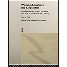 Women, Language and Linguistics: Three American Stories from the First Half of the Twentieth Century (Routledge Studies in the History of Linguistics) (English Edition)