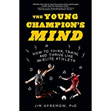 The Young Champion's Mind: How to Think, Train, and Thrive Like an Elite Athlete (English Edition)