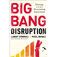 Big Bang Disruption: Strategy in the Age of Devastating Innovation (English Edition)