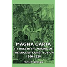 Magna Carta - Its Role In The Making Of The English Constitution 1300-1629 (English Edition)