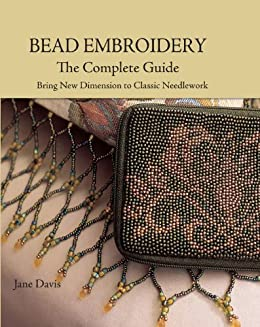"""""""Bead Embroidery The Complete Guide: Bring New Dimension to Classic Needlework (English Edition)"""",作者:[Jane Davis]"""