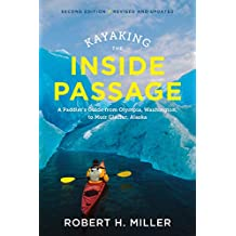 Kayaking the Inside Passage: A Paddler?s Guide from Puget Sound, Washington, to Glacier Bay, Alaska (Second Edition) (English Edition)