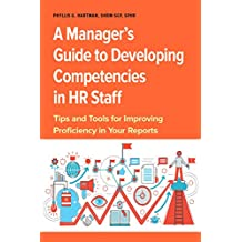 Manager's Guide to Developing Competencies in HR Staff: Tips and Tools for Improving Proficiency in Your Reports (English Edition)