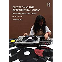 Electronic and Experimental Music: Technology, Music, and Culture (English Edition)