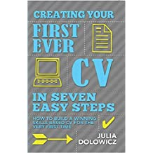 Creating Your First Ever CV In Seven Easy Steps: How to build a winning skills-based CV for the very first time (English Edition)