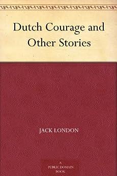 """Dutch Courage and Other Stories (免费公版书) (English Edition)"",作者:[London,Jack]"