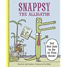 Snappsy the Alligator (Did Not Ask to Be in This Book) (English Edition)