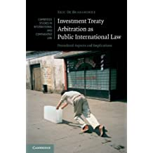 Investment Treaty Arbitration as Public International Law: Procedural Aspects and Implications (Cambridge Studies in International and Comparative Law Book 112) (English Edition)