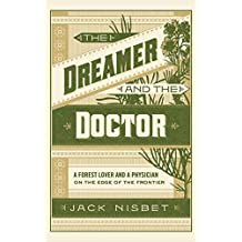 The Dreamer and the Doctor: A Forest Lover and a Physician on the Edge of the Frontier (English Edition)