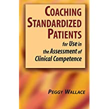 Coaching Standardized Patients: For Use in the Assessment of Clinical Competence (English Edition)