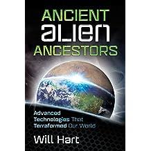 Ancient Alien Ancestors: Advanced Technologies That Terraformed Our World (English Edition)