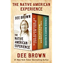 The Native American Experience: Bury My Heart at Wounded Knee, The Fetterman Massacre, and Creek Mary's Blood (English Edition)