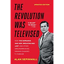 The Revolution Was Televised: How The Sopranos, Mad Men, Breaking Bad, Lost, and Other Groundbreaking Dramas Changed TV Forever (English Edition)