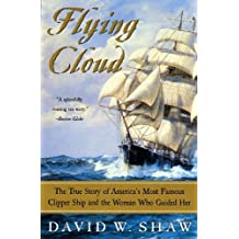 Flying Cloud: The True Story of America's Most Famous Clipper Ship and the Woman Who Guided Her (English Edition)
