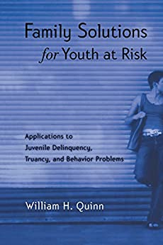"""Family Solutions for Youth at Risk: Applications to Juvenile Delinquency, Truancy, and Behavior Problems (English Edition)"",作者:[Quinn, William H.]"
