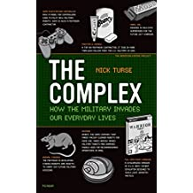 The Complex: How the Military Invades Our Everyday Lives (American Empire Project) (English Edition)