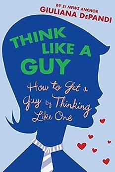 """Think Like a Guy: How to Get a Guy by Thinking Like One (English Edition)"",作者:[Depandi, Giuliana]"