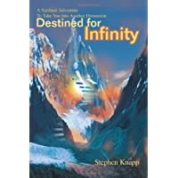 Destined for Infinity: A Spiritual Adventure to Take You Into Another Dimension