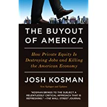 The Buyout of America: How Private Equity Is Destroying Jobs and Killing the American Economy (English Edition)
