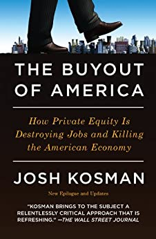 """""""The Buyout of America: How Private Equity Is Destroying Jobs and Killing the American Economy (English Edition)"""",作者:[Josh Kosman]"""