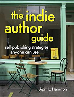 """""""The Indie Author Guide: Self-Publishing Strategies Anyone Can Use (English Edition)"""",作者:[Hamilton, April]"""