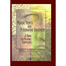 Mental Illness and Psychiatric Treatment: A Guide for Pastoral Counselors (English Edition)