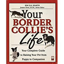 Your Border Collie's Life: Your Complete Guide to Raising Your Pet from Puppy to Companion (Your Pet's Life) (English Edition)