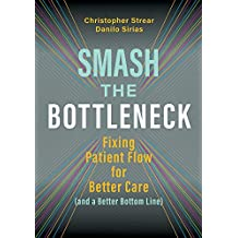 Smash the Bottleneck: Fixing Patient Flow for Better Care (and a Better Bottom Line) (English Edition)