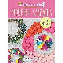 Make in a Day: Modern Wreaths (English Edition)