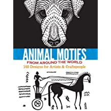 Animal Motifs from Around the World: 140 Designs for Artists & Craftspeople (Dover Pictorial Archive) (English Edition)
