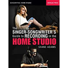 The Singer-Songwriter's Guide to Recording in the Home Studio (Songwriting: Home Studio) (English Edition)