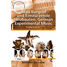 Blixa Bargeld and Einstürzende Neubauten: German Experimental Music: 'Evading do-re-mi' (Ashgate Popular and Folk Music Series) (English Edition)