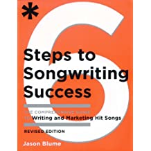 Six Steps to Songwriting Success, Revised Edition: The Comprehensive Guide to Writing and Marketing Hit Songs (English Edition)
