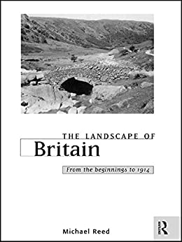 """The Landscape of Britain: From the Beginnings to 1914 (Landscape of Britain Series) (English Edition)"",作者:[*Nfa*, Dr Michael Reed, Reed, Michael]"
