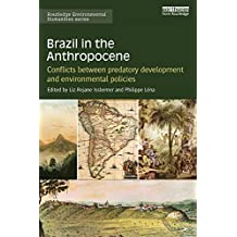 Brazil in the Anthropocene: Conflicts between predatory development and environmental policies (Routledge Environmental Humanities) (English Edition)