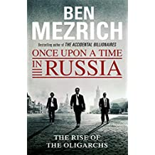 Once Upon a Time in Russia: The Rise of the Oligarchs and the Greatest Wealth in History (English Edition)
