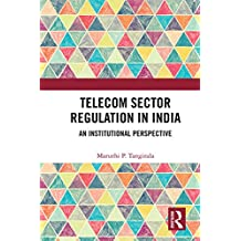 Telecom Sector Regulation in India: An Institutional Perspective (English Edition)