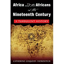Africa and the Africans in the Nineteenth Century: A Turbulent History (English Edition)