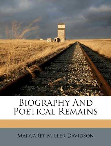 Biography and Poetical Remains