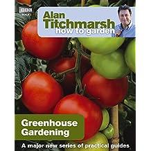 Alan Titchmarsh How to Garden: Greenhouse Gardening (English Edition)