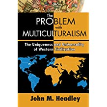 The Problem with Multiculturalism: The Uniqueness and Universality of Western Civilization (English Edition)