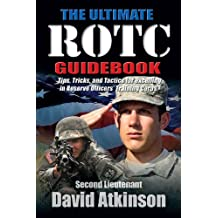 Ultimate ROTC Guidebook: Tips, Tricks, and Tactics for Excelling in Reserve Officers' Training Corps (English Edition)