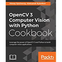 OpenCV 3 Computer Vision with Python Cookbook: Leverage the power of OpenCV 3 and Python to build computer vision applications (English Edition)