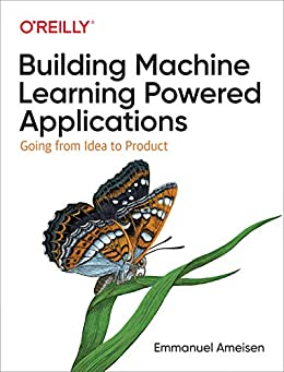 """""""Building Machine Learning Powered Applications: Going from Idea to Product (English Edition)"""",作者:[Emmanuel Ameisen]"""