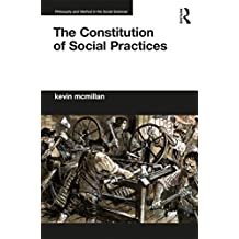 The Constitution of Social Practices (Philosophy and Method in the Social Sciences) (English Edition)