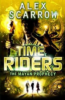 """TimeRiders: The Mayan Prophecy (Book 8) (English Edition)"",作者:[Scarrow, Alex]"