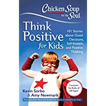 Chicken Soup for the Soul: Think Positive for Kids: 101 Stories about Good Decisions, Self-Esteem, and Positive Thinking (English Edition)