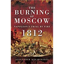 The Burning of Moscow: Napoleon's Trail By Fire, 1812 (English Edition)